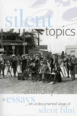 Silent Topics: Essays On Undocumented Areas Of Silent Film (Paperback)