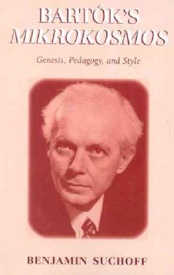 Bartok's Mikrokosmos: Genesis, Pedagogy, And Style (Paperback)