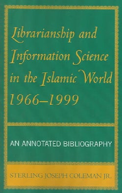 Librarianship And Information Science In The Islamic World, 1966-1999: An Annotated Bibliography (Paperback)
