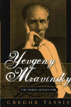 Yevgeny Mravinsky: The Noble Conductor (Hardcover)