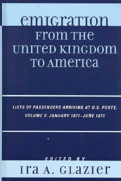 Emigration from the United Kingdom to America: Lists of Passengers Arriving at U.S. Ports: January1871 - June 1871 (Hardcover)