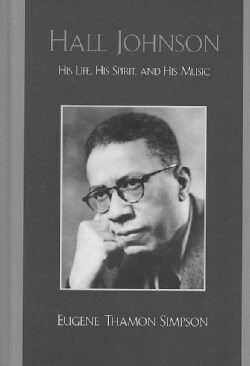 Hall Johnson: His Life, His Spirit, and His Music (Hardcover)