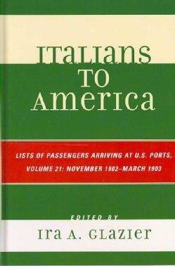 Italians to America: List of Passengers Arriving at U.S. Ports: November 1902-March 1903 (Hardcover)