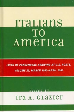 Italians to America: List of Passengers Arriving at U.S. Ports : March 1903 - April 1903 (Hardcover)