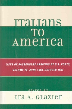 Italians to America: Lists of Passengers Arriving at U. S. Ports, June 1903-October 1903 (Hardcover)
