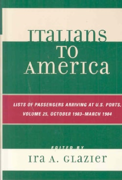 Italians to America: Lists of Passengers Arriving at U.S. Ports: October 1903 - March 1904 (Hardcover)