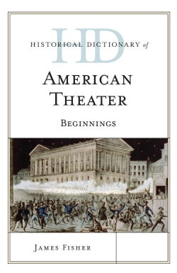 Historical Dictionary of American Theater: Beginnings (Hardcover)