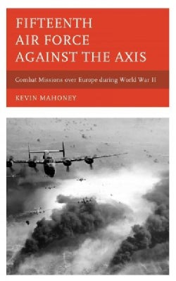 Fifteenth Air Force Against the Axis: Combat Missions over Europe During World War II (Hardcover)