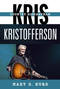 Kris Kristofferson: Country Highwayman (Hardcover)