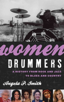 Women Drummers: A History from Rock and Jazz to Blues and Country (Hardcover)
