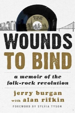 Wounds to Bind: A Memoir of the Folk-Rock Revolution (Hardcover)
