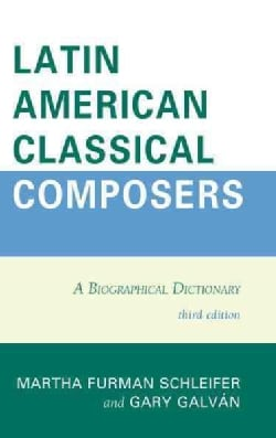 Latin American Classical Composers: A Biographical Dictionary (Hardcover)
