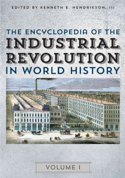 The Encyclopedia of the Industrial Revolution in World History (Hardcover)