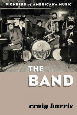 The Band: Pioneers of Americana Music (Hardcover)