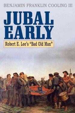 "Jubal Early: Robert E. Lee's ""Bad Old Man"" (Hardcover)"