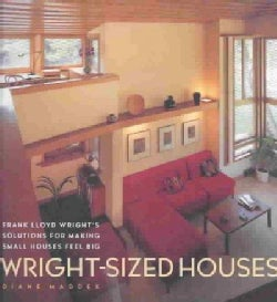 Wright-Sized Houses: Frank Lloyd Wright's Solutions for Making Small Houses Feel Big (Hardcover)