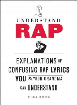 Understand Rap: Explanations of Confusing Rap Lyrics You & Your Grandma Can Understand (Paperback)