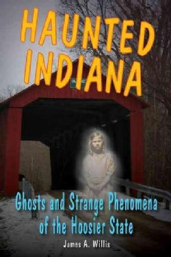 Haunted Indiana: Ghosts and Strange Phenomena of the Hoosier State (Paperback)