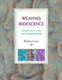 Weaving Iridescence: Color Play for the Handweaver (Paperback)