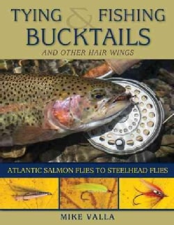 Tying and Fishing Bucktails and Other Hair Wings: Atlantic Salmon Flies to Steelhead Flies (Paperback)