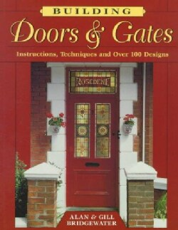 Building Doors & Gates: Instructions, Techniques and over 100 Designs (Paperback)