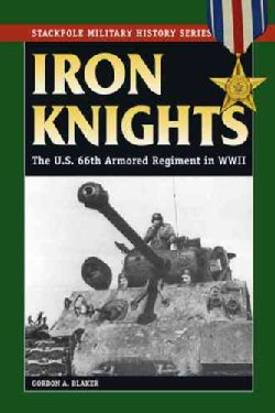 Iron Knights: The U.S. 66th Armored Regiment in World War II (Paperback)