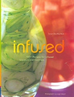 Infused: 100+ Recipes for Infused Liquers And Cocktails (Hardcover)