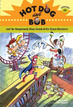 Hot Dog and Bob and the Dangerously Dizzy Attack of the Hypno Hamsters (Paperback)