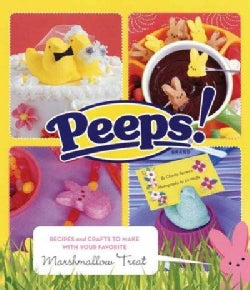Peeps: Recipes and Crafts to Make With Your Favorite Marshmallow Treat (Paperback)