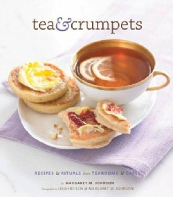 Tea & Crumpets: Recipes & Rituals from European Tearooms & Cafes (Hardcover)