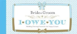 Bride & Groom I Owe You: Wedding Planning Favors for the Happy Couple (Paperback)