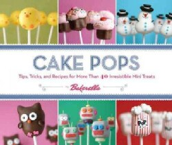 Cake Pops by Bakerella: Tips, Tricks, and Recipes for More Than 40 Irresistible Mini Treats (Hardcover)