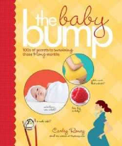 The Baby Bump: 100s of Secrets to Surviving Those 9 Long Months (Paperback)
