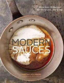 Modern Sauces: More Than 150 Recipes for Every Cook, Every Day (Hardcover)