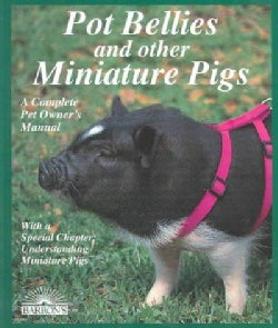 Pot Bellies and Other Miniature Pigs: Everything About Purchase, Care, Nutrition, Breeding, Behavior, and Training (Paperback)