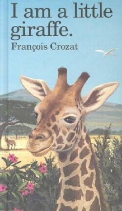 I Am a Little Giraffe (Hardcover)