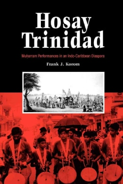 Hosay Trinidad: Muharram Performances in an Indo-Caribbean Diaspora (Paperback)