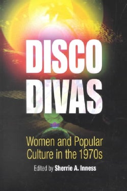 Disco Divas: Women and Popular Culture in the 1970s (Paperback)
