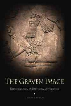 The Graven Image: Representation in Babylonia and Assyria (Hardcover)