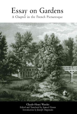 Essay on Gardens: A Chapter in the French Picturesque : Translated into English for the First Time (Hardcover)