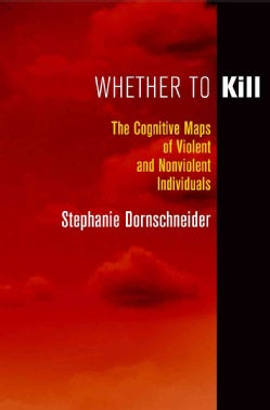 Whether to Kill: The Cognitive Maps of Violent and Nonviolent Individuals (Hardcover)