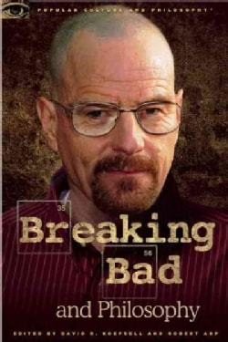 Breaking Bad and Philosophy: Badder Living Through Chemistry (Paperback)