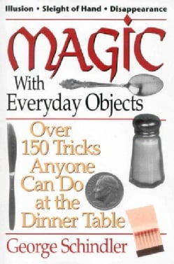 Magic With Everyday Objects: Over 150 Tricks Anyone Can Do at the Dinner Table (Paperback)