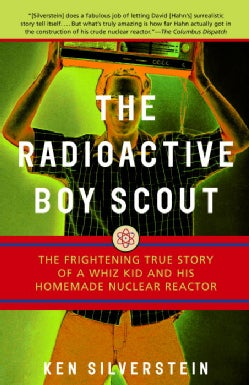 The Radioactive Boy Scout: The Frightening True Story Of A Whiz Kid And His Homemade Nuclear Reactor (Paperback)