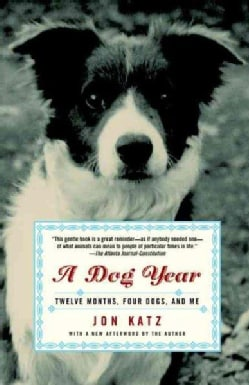 A Dog Year: Twelve Months, Four Dogs, and Me (Paperback)