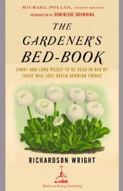 The Gardener's Bed-Book: Short and Long Pieces to Be Read in Bed by Those Who Love Green Growing Things (Paperback)
