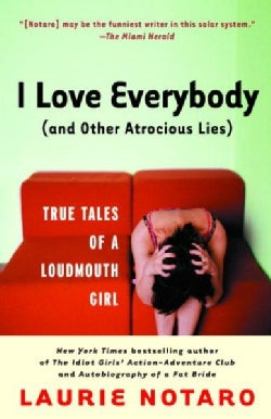 I Love Everybody (and Other Atrocious Lies): True Tales of a Loudmouth Girl (Paperback)