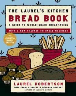 The Laurel's Kitchen Bread Book: A Guide to Whole-Grain Breadmaking (Paperback)