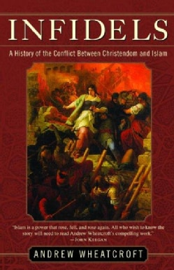 Infidels: A History Of The Conflict Between Christendom And Islam (Paperback)