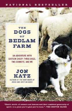 The Dogs Of Bedlam Farm: An Adventure With Sixteen Sheep, Three Dogs, Two Donkeys, And Me (Paperback)